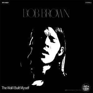 Bob Brown - The Wall I Built Myself Mini LP CD