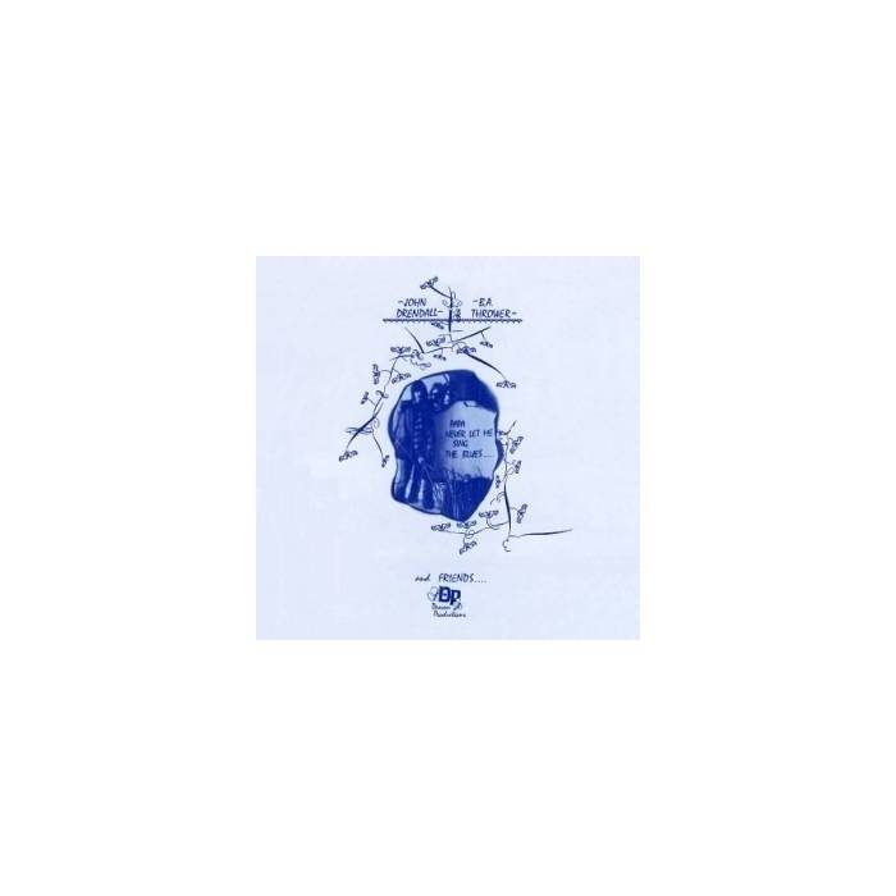 John Drendall,, B.A.Thrower & Friends - Papa Never Let Me Sing The Blues Mini LP CD