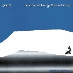 Michael Kelly Blanchard - Quail Mini LP CD